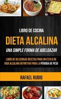 Libro de cocina: Dieta Alcalina: Libro de deliciosas recetas para un estilo d…