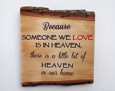 Because Someone We Love Is In Heaven Wood Sign - Natural Edge Wooden Plaque