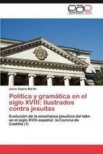 Politica y Gramatica En El Siglo XVIII: Ilustrados Contra Jesuitas (Paperback or