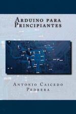 Arduino para Principiantes by Antonio Caicedo Pedrera (2014, Paperback)