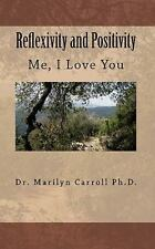 Reflexivity and Positivity : Me, I Love You, Paperback by Carroll, Marilyn; T...
