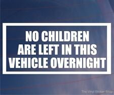 NO CHILDREN ARE LEFT IN THIS VEHICLE OVERNIGHT Funny Car/Van/Window Sticker