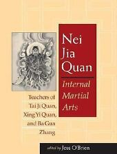 Nei Jia Quan: Internal Martial Arts Teachers of Tai Ji Quan, Xing Yi Quan, and B