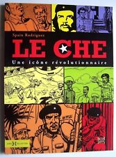 LE CHE : UNE ICONE REVOLUTIONNAIRE - SPAIN RODRIGUEZ - HORS-COLLECTION - NEUF -