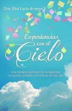 Experiencias con el Cielo : Una Manera Espiritual de Comprender la Muerte, el...