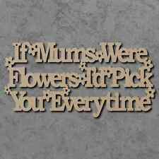 If Mums Were Flowers Sign - Wooden Mothers Day Laser Cut mdf Craft Shape