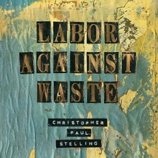 CHRISTOPHER PAUL STELLING - LABOR AGAINST WASTE  CD NEU