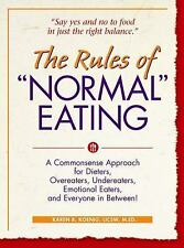 """The Rules of """"Normal"""" Eating: A Commonsense Approach for Dieters, Overeaters, Un"""
