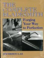 THE COMPLETE BLADESMITH : FORGING YOUR WAY TO PERFECTION by Jim Hrisoulas NEW
