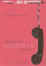 How to Say Goodbye in Robot by Standiford, Natalie