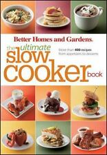 Better Homes and Gardens Ultimate: The Ultimate Slow Cooker Book : More Than 400
