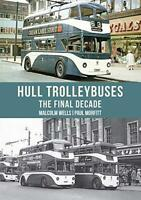 Hull Trolleybuses: The Final Decade by Morfitt, Paul,Wells, Malcolm, NEW Book, F