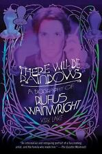 There Will Be Rainbows: A Biography of Rufus Wainwright