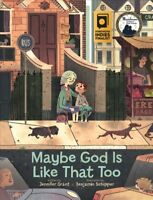 Maybe God Is Like That Too, Hardcover by Grant, Jennifer; Schipper, Benjamin ...