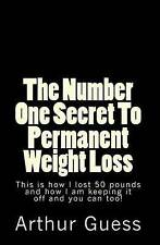 The Number One Secret To Permanent Weight Loss: The Last Book on Dieting and Wei