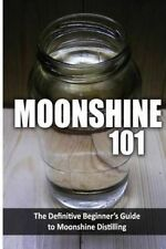 NEW Moonshine 101: The Definitive Beginner's Guide to Moonshine Distilling