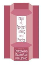 Insights into Teachers' Thinking and Practice by Christopher W. Day, Pam Denicol