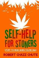 Self-help for Stoners: Stuff to Read When You're High, Chute, Mr. Robert Chazz,