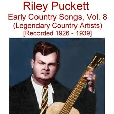 Early Old Time Country Songs Vol. 8 - Riley Puckett - New CD