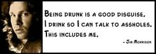 Wall Quote - JIM MORRISON - Being Drunk Is a Good Disguise. I Drink So I Can Tal