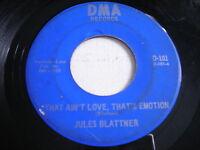 Jules Blattner That Ain't Love, That's Emotion / Tell Me Hard Times 1969 45rpm