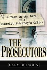 The Prosecutors: A Year in the Life of a District Attorney's Office by Delsohn,