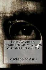 Dom Casmurro, Ressurreicao, Memorias Postumas e Bras Cubas by Joaquim Maria...