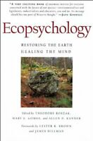 Ecopsychology : Restoring the Earth, Healing the Mind, Paperback by Roszak, T...