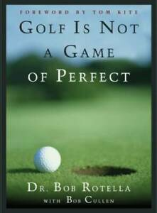 Golf is Not a Game of Perfect - Hardcover By Rotella, Dr. Bob - GOOD