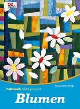 Patchwork leicht  gemacht * Blumen * Quilts, Kissen, Wandbilder * OZ Verlag