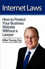 Internet Laws : How to Protect Your Business Website Without a Lawyer by Mike...
