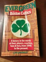 Ever Green The Boston Celtics A History in the Words of Their Players, Coaches,