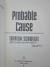 Probable Cause by Theresa Schwegel; NEW Signed & Dated ARC, Advance Reading Copy
