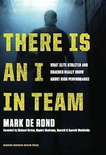There Is an I in Team : What Elite Athletes and Coaches Really Know about...