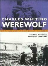 Werewolf - The Story of The Nazi Resistance Movement 1944 - 1945 By Charles Whi