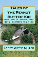 Tales of the Peanut Butter Kid : Stories of a Colorado Farm Boy in the...