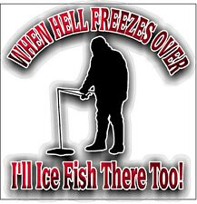 When hell freezes over I'll ice fish there too! Funny Car Boat Decal Sticker
