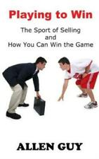 Playing to Win: The Sport of Selling and How You Can Win the Game
