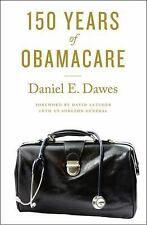 150 Years of ObamaCare by Dawes, Daniel E.