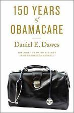 150 Years of Obamacare  (NoDust) by David Satcher; Daniel E. Dawes