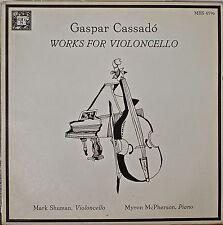 GASPAR CASSADO: Works for Violoncello-M1982LP Mark Shuman, Violoncello