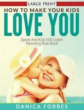 How to Make Your Kids Love You : Speak and Kids Will Listen - Parenting Rule...