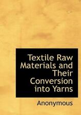 Textile Raw Materials And Their Conversion Into Yarns: By Anonymous