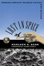 Lost in Space: Probing Feminist Science Fiction and Beyond, Barr, Marleen S., Ac