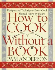 How to Cook Without a Book: Recipes and Techniques Every Cook Should Know by
