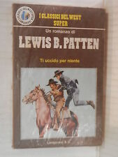 TI UCCIDO PER NIENTE Lewis B Patten Longanesi I classici West 1977 romanzo libro