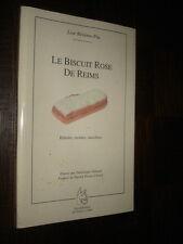 LE BISCUIT ROSE DE REIMS - Histoire, recettes, anecdotes - Lise Bésème-Pia 1999