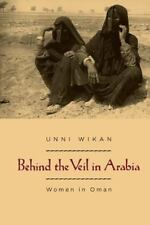 Behind the Veil in Arabia: Women in Oman by Wikan, Unni