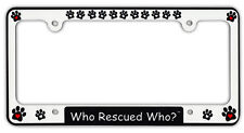 Plastic License Plate Frame Tag Holder - Who Rescued Who? - Dogs, Hearts, Paws