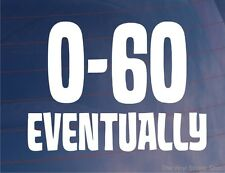 0-60 EVENTUALLY Funny Car/Van/Bike/Bumper/Window JDM EURO Vinyl Sticker/Decal